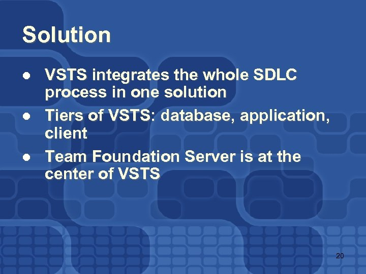 Solution l l l VSTS integrates the whole SDLC process in one solution Tiers