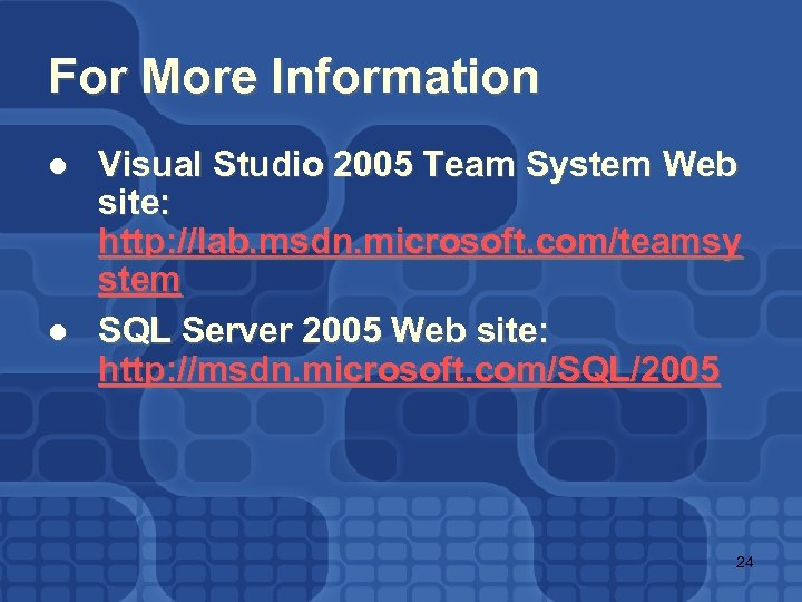 For More Information l l Visual Studio 2005 Team System Web site: http: //lab.
