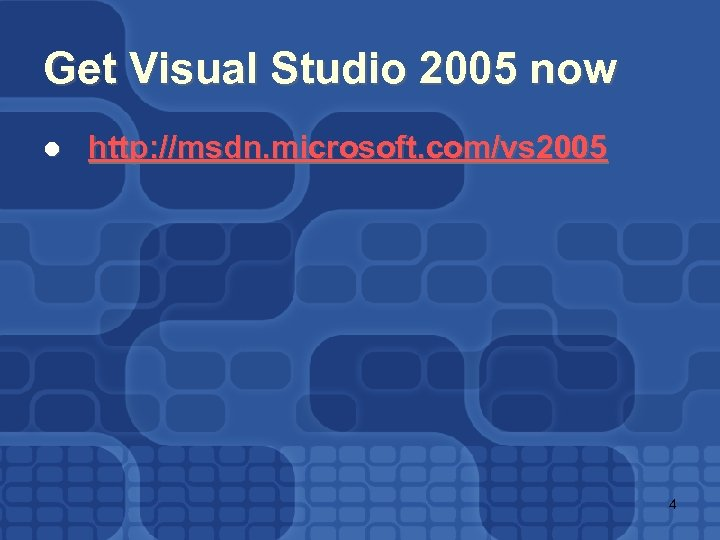 Get Visual Studio 2005 now l http: //msdn. microsoft. com/vs 2005 4