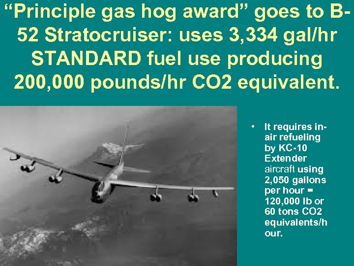"""Principle gas hog award"" goes to B 52 Stratocruiser: uses 3, 334 gal/hr STANDARD"