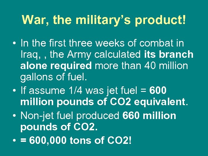 War, the military's product! • In the first three weeks of combat in Iraq,