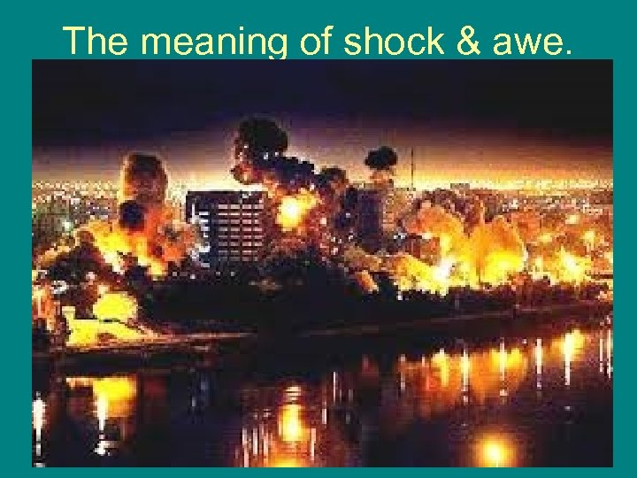 The meaning of shock & awe.