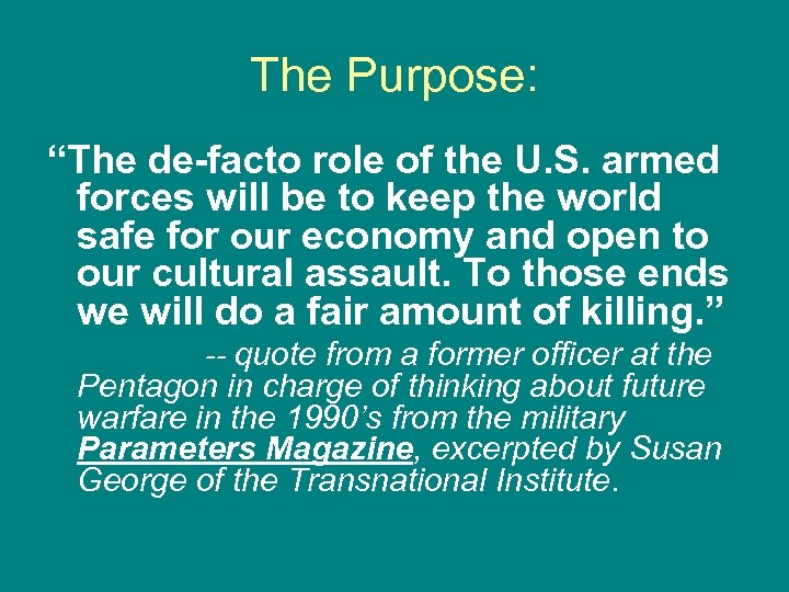 "The Purpose: ""The de-facto role of the U. S. armed forces will be to"
