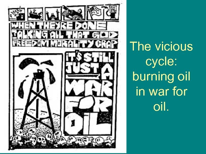 The vicious cycle: burning oil in war for oil.
