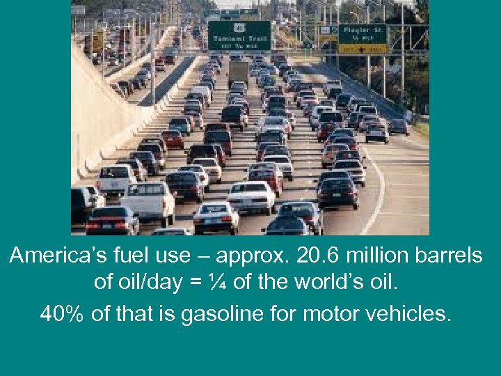 A little context America's fuel use – approx. 20. 6 million barrels of oil/day