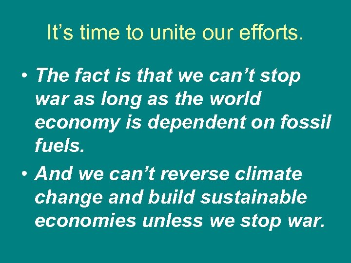 It's time to unite our efforts. • The fact is that we can't stop