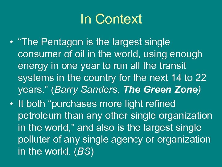 "In Context • ""The Pentagon is the largest single consumer of oil in the"
