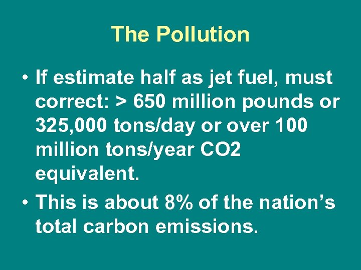 The Pollution • If estimate half as jet fuel, must correct: > 650 million