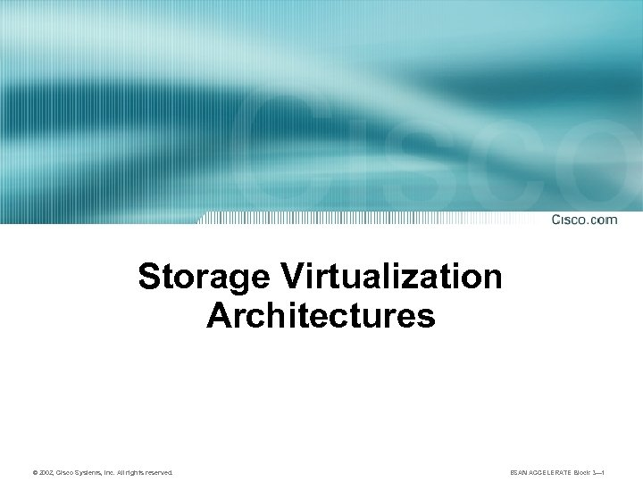 Storage Virtualization Architectures © 2002, Cisco Systems, Inc. All rights reserved. ESAN ACCELERATE Block