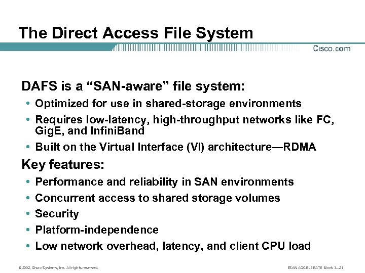 """The Direct Access File System DAFS is a """"SAN-aware"""" file system: • Optimized for"""