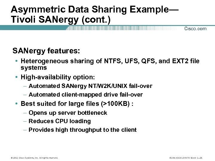 Asymmetric Data Sharing Example— Tivoli SANergy (cont. ) SANergy features: • Heterogeneous sharing of