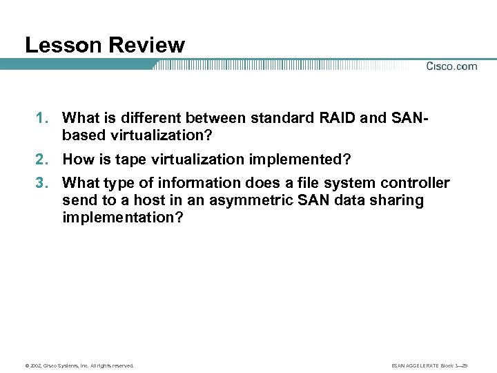 Lesson Review 1. What is different between standard RAID and SANbased virtualization? 2. How