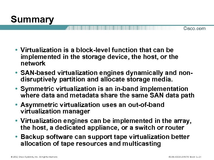 Summary • Virtualization is a block-level function that can be implemented in the storage