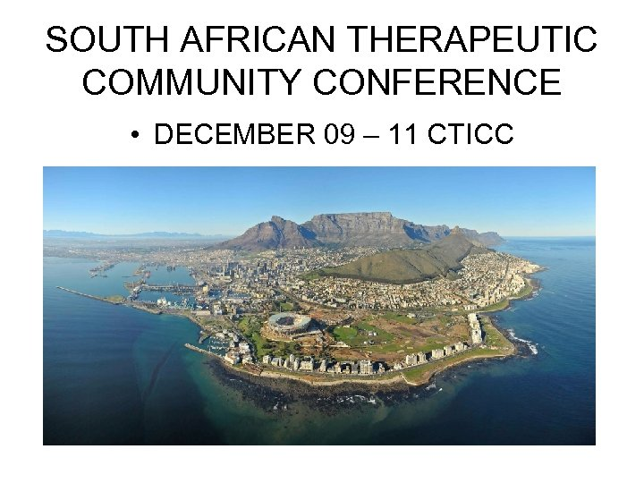 SOUTH AFRICAN THERAPEUTIC COMMUNITY CONFERENCE • DECEMBER 09 – 11 CTICC