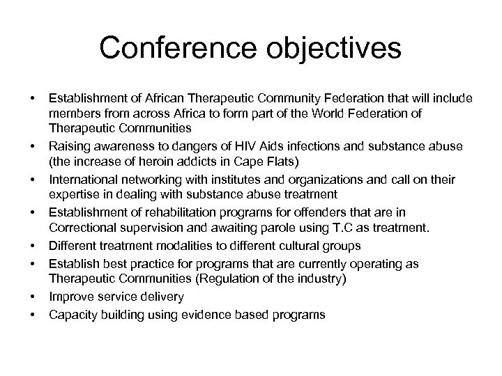 Conference objectives • • Establishment of African Therapeutic Community Federation that will include members