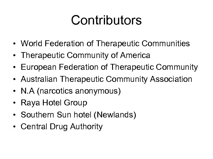 Contributors • • World Federation of Therapeutic Communities Therapeutic Community of America European Federation