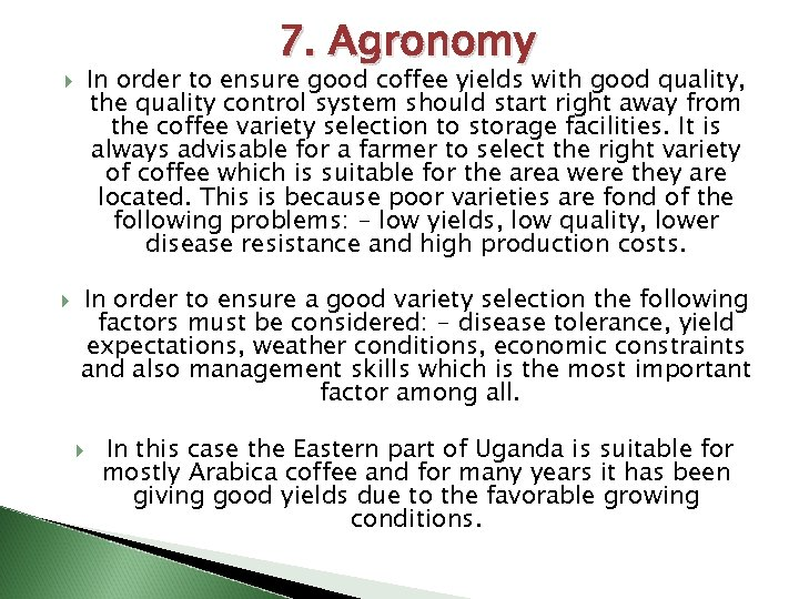 7. Agronomy In order to ensure good coffee yields with good quality, the quality