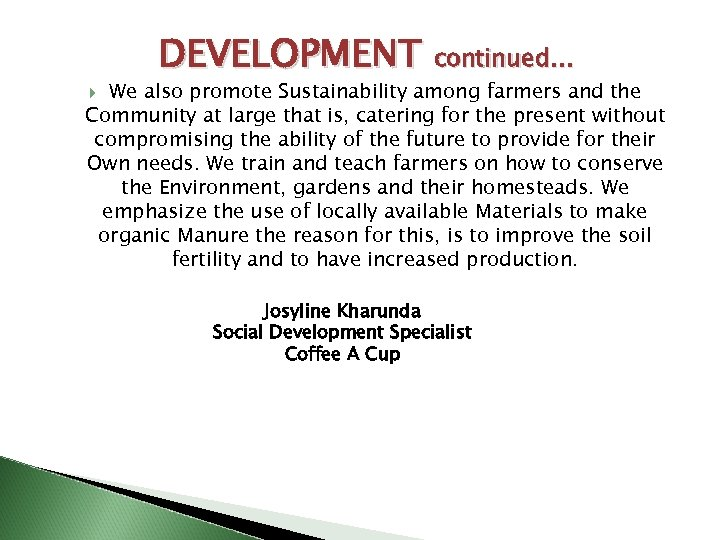 DEVELOPMENT continued… We also promote Sustainability among farmers and the Community at large that