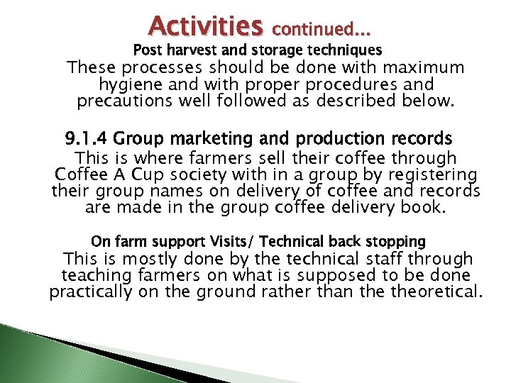 Activities continued… Post harvest and storage techniques These processes should be done with maximum