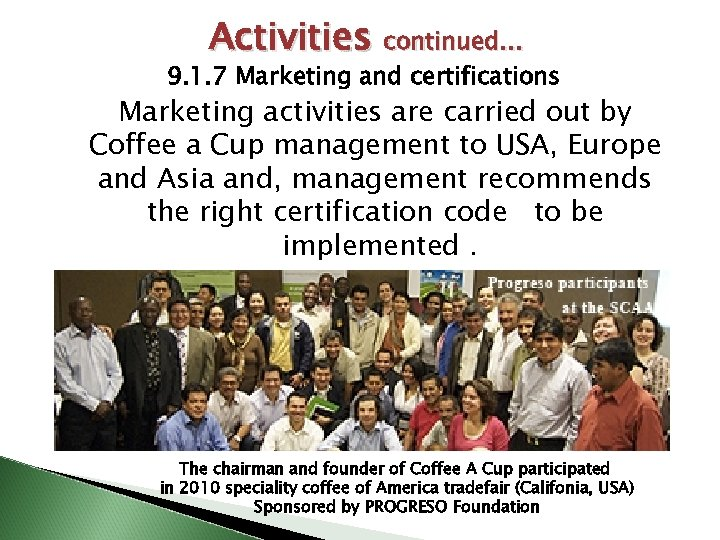 Activities continued… 9. 1. 7 Marketing and certifications Marketing activities are carried out by