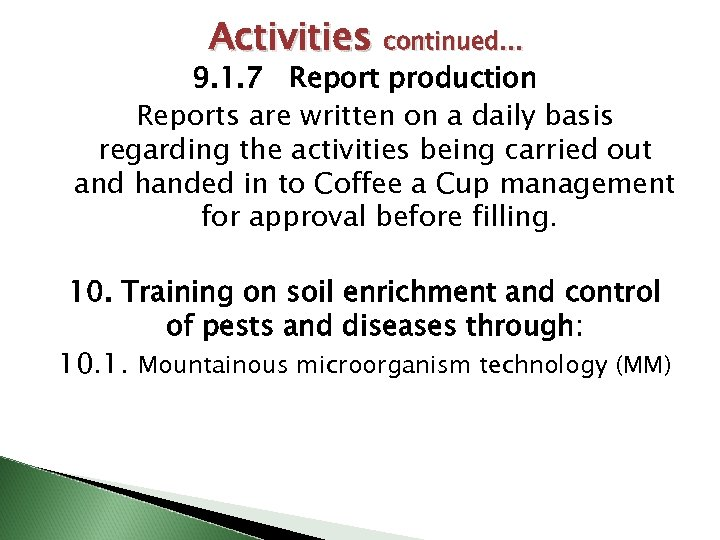 Activities continued… 9. 1. 7 Report production Reports are written on a daily basis
