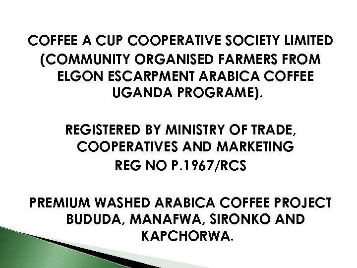 COFFEE A CUP COOPERATIVE SOCIETY LIMITED (COMMUNITY ORGANISED FARMERS FROM ELGON ESCARPMENT ARABICA COFFEE