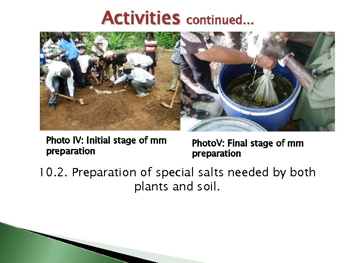 Activities continued… Photo IV: Initial stage of mm preparation Photo. V: Final stage of
