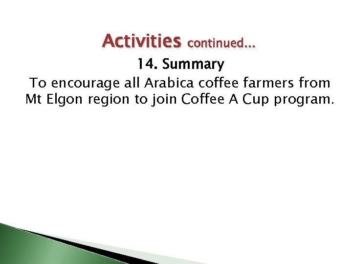 Activities continued… 14. Summary To encourage all Arabica coffee farmers from Mt Elgon region