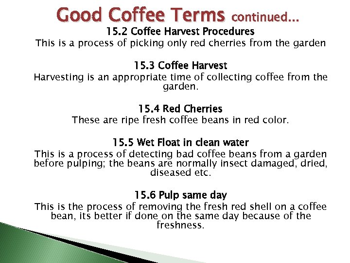 Good Coffee Terms continued… 15. 2 Coffee Harvest Procedures This is a process of