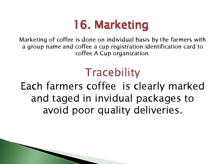 16. Marketing of coffee is done on individual basis by the farmers with a