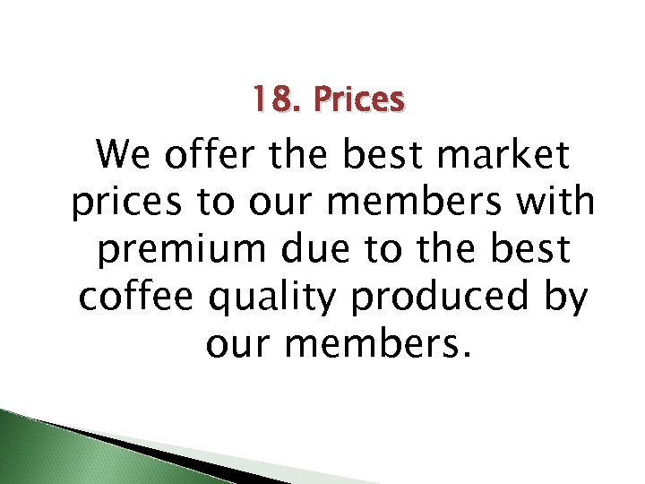 18. Prices We offer the best market prices to our members with premium due