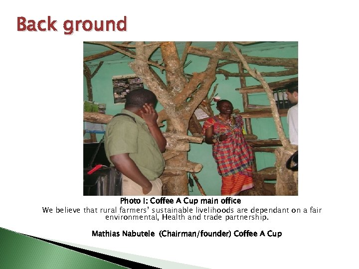 Back ground Photo I: Coffee A Cup main office We believe that rural farmers'