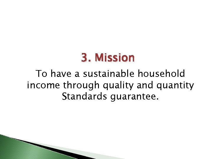 3. Mission To have a sustainable household income through quality and quantity Standards guarantee.