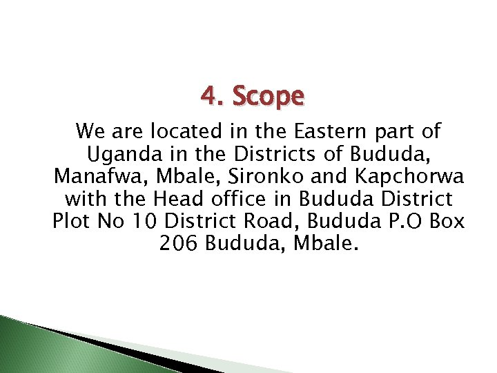 4. Scope We are located in the Eastern part of Uganda in the Districts