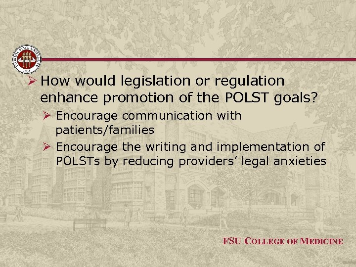 Ø How would legislation or regulation enhance promotion of the POLST goals? Ø Encourage
