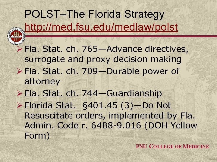 POLST—The Florida Strategy http: //med. fsu. edu/medlaw/polst Ø Fla. Stat. ch. 765—Advance directives, surrogate