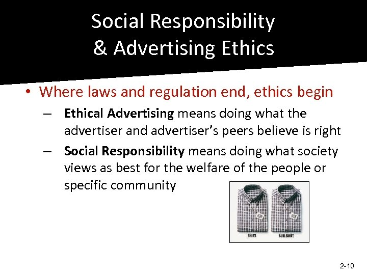 Social Responsibility & Advertising Ethics • Where laws and regulation end, ethics begin –