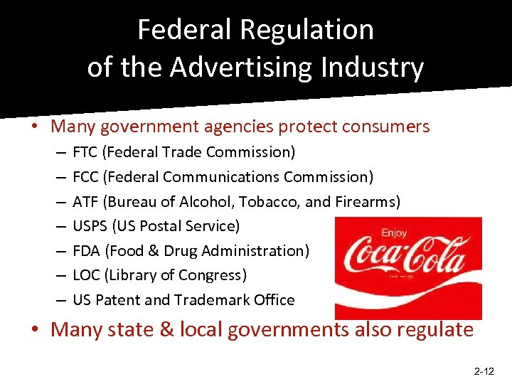 Federal Regulation of the Advertising Industry • Many government agencies protect consumers – –