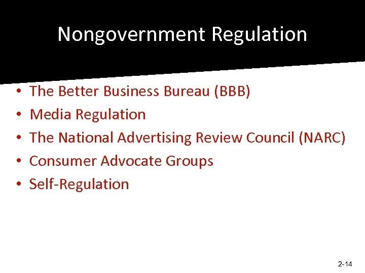 Nongovernment Regulation • • • The Better Business Bureau (BBB) Media Regulation The National