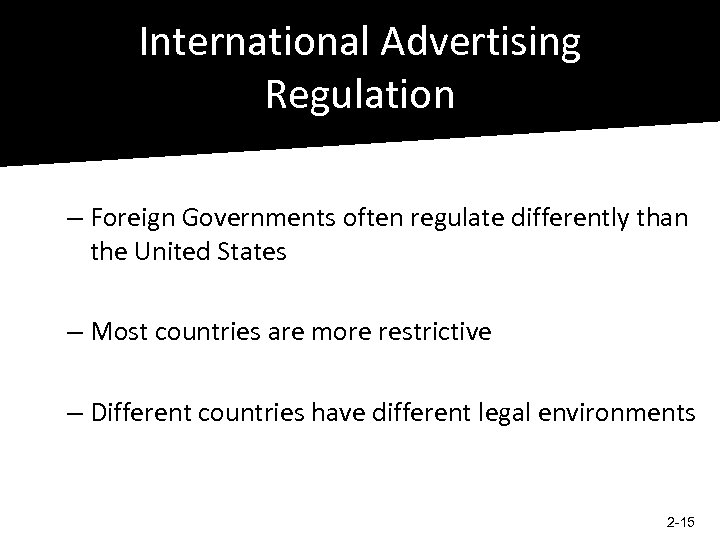 International Advertising Regulation – Foreign Governments often regulate differently than the United States –