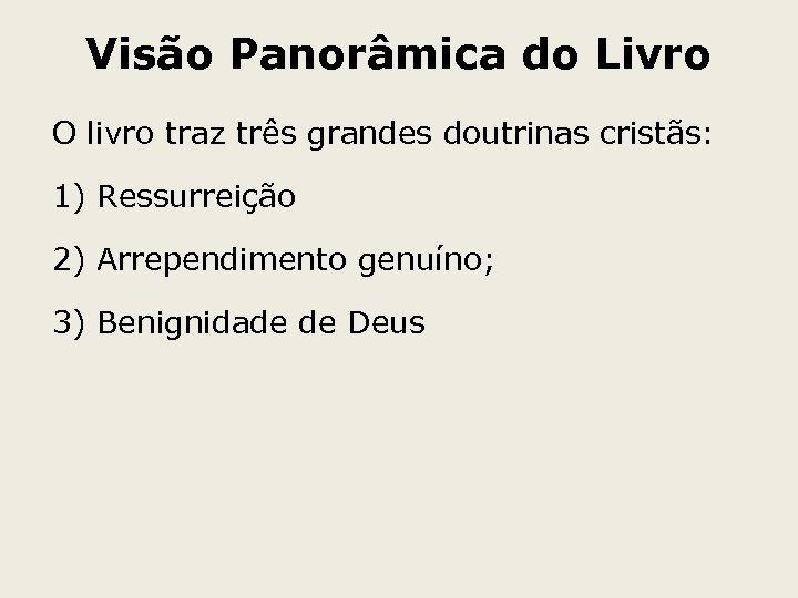 Visão Panorâmica do Livro O livro traz três grandes doutrinas cristãs: 1) Ressurreição 2)