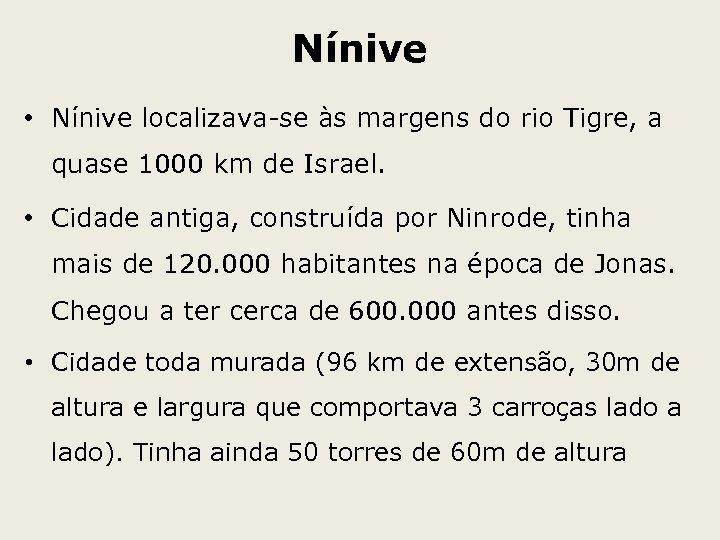 Nínive • Nínive localizava-se às margens do rio Tigre, a quase 1000 km de