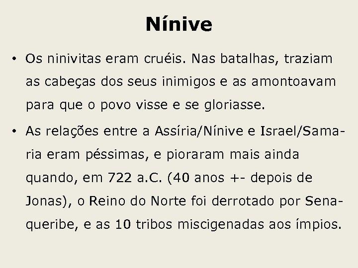Nínive • Os ninivitas eram cruéis. Nas batalhas, traziam as cabeças dos seus inimigos