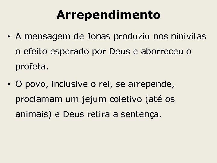 Arrependimento • A mensagem de Jonas produziu nos ninivitas o efeito esperado por Deus