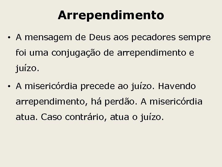 Arrependimento • A mensagem de Deus aos pecadores sempre foi uma conjugação de arrependimento