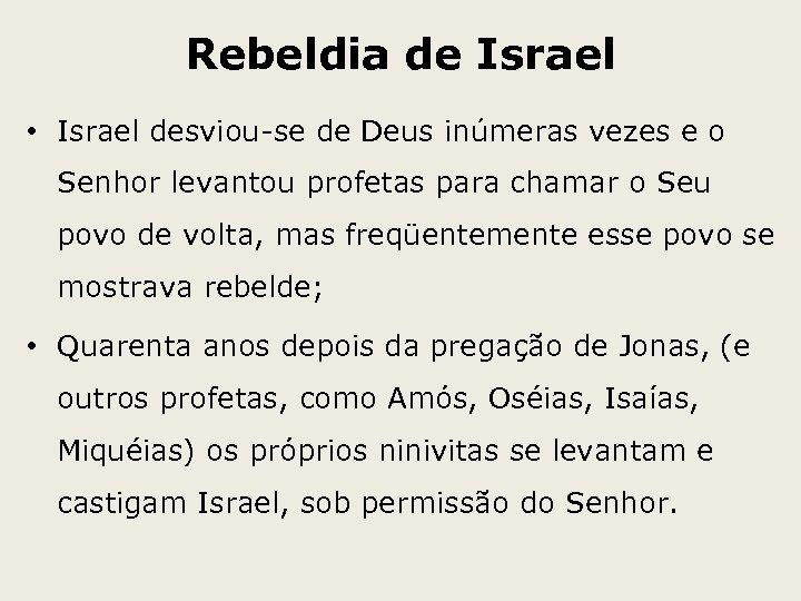 Rebeldia de Israel • Israel desviou-se de Deus inúmeras vezes e o Senhor levantou