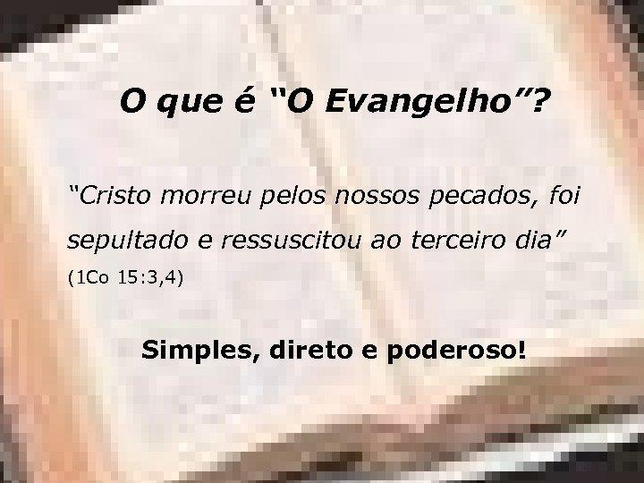 """O que é """"O Evangelho""""? """"Cristo morreu pelos nossos pecados, foi sepultado e ressuscitou"""