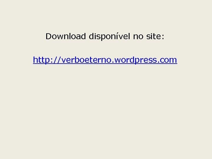 Download disponível no site: http: //verboeterno. wordpress. com