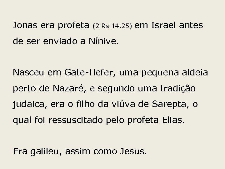 Jonas era profeta (2 Rs 14. 25) em Israel antes de ser enviado a
