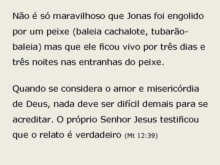 Não é só maravilhoso que Jonas foi engolido por um peixe (baleia cachalote, tubarãobaleia)